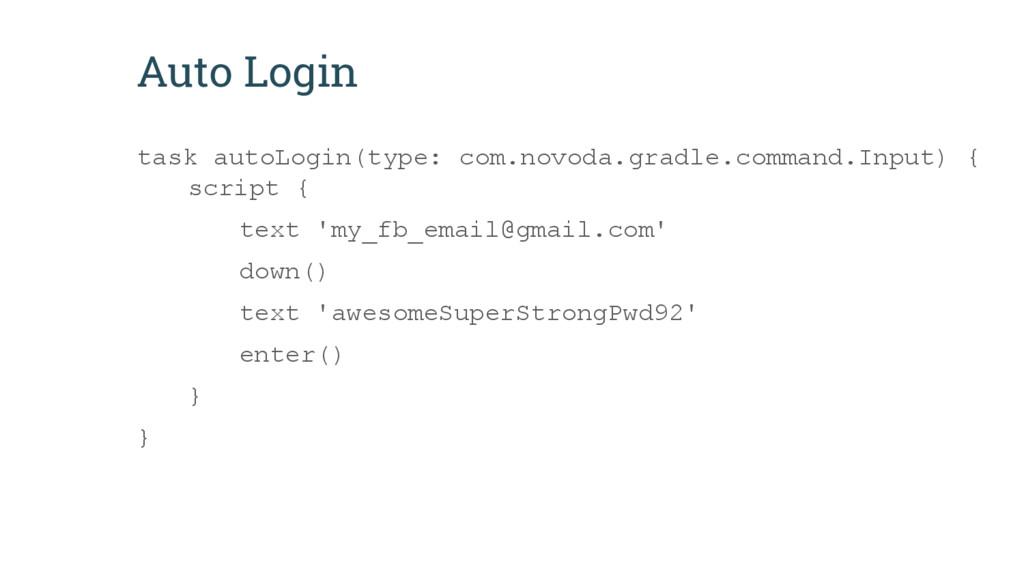 Auto Login task autoLogin(type: com.novoda.grad...