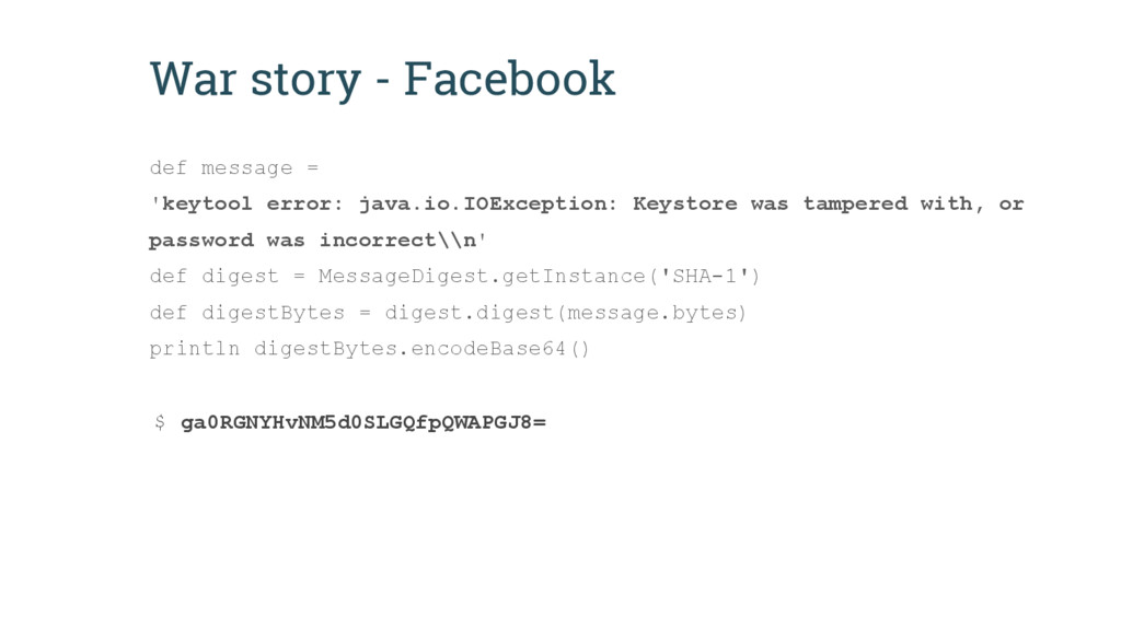 War story - Facebook def message = 'keytool err...
