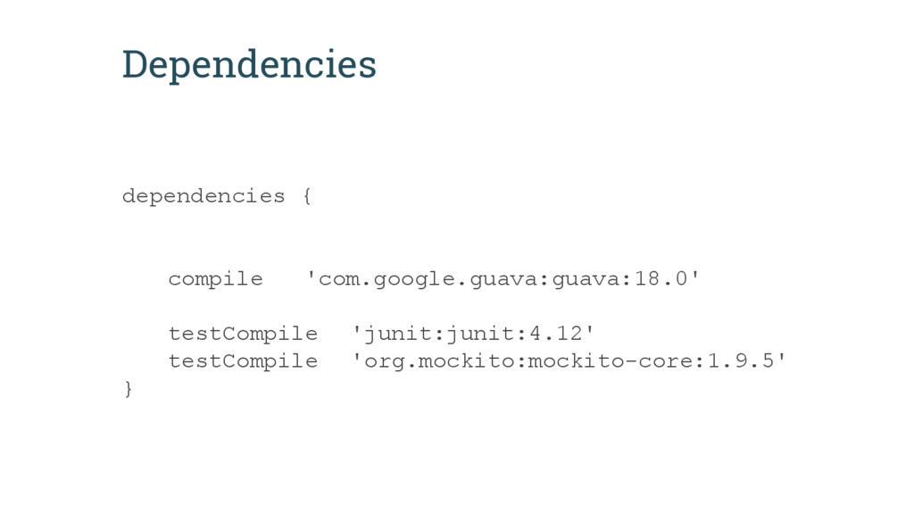 Dependencies dependencies { compile 'com.google...