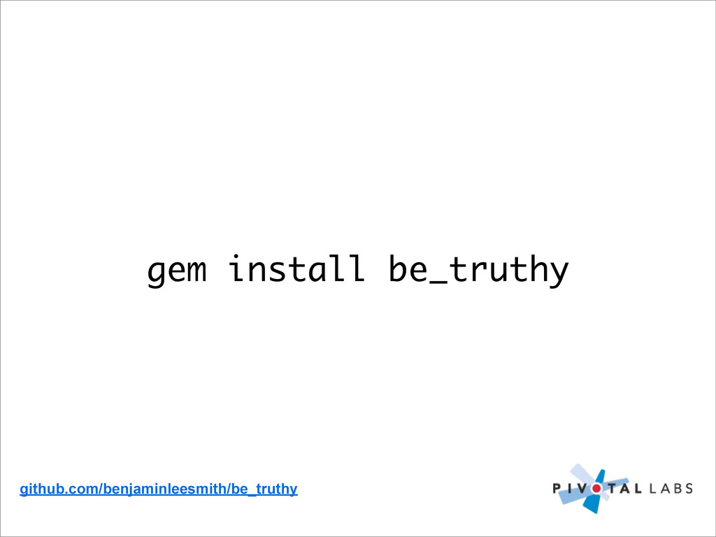 gem install be_truthy github.com/benjaminleesmi...
