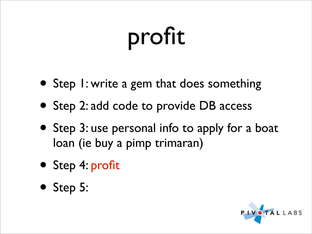 profit • Step 1: write a gem that does something...