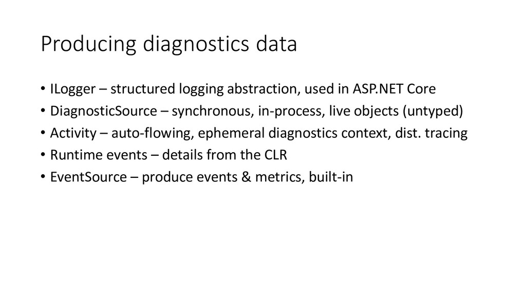 Producing diagnostics data • ILogger – structur...