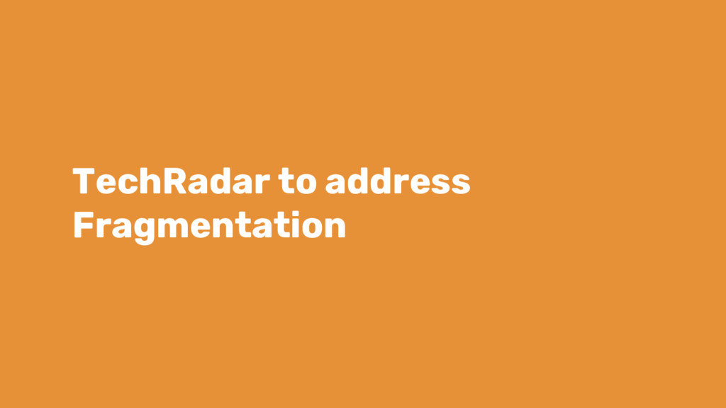 TechRadar to address Fragmentation