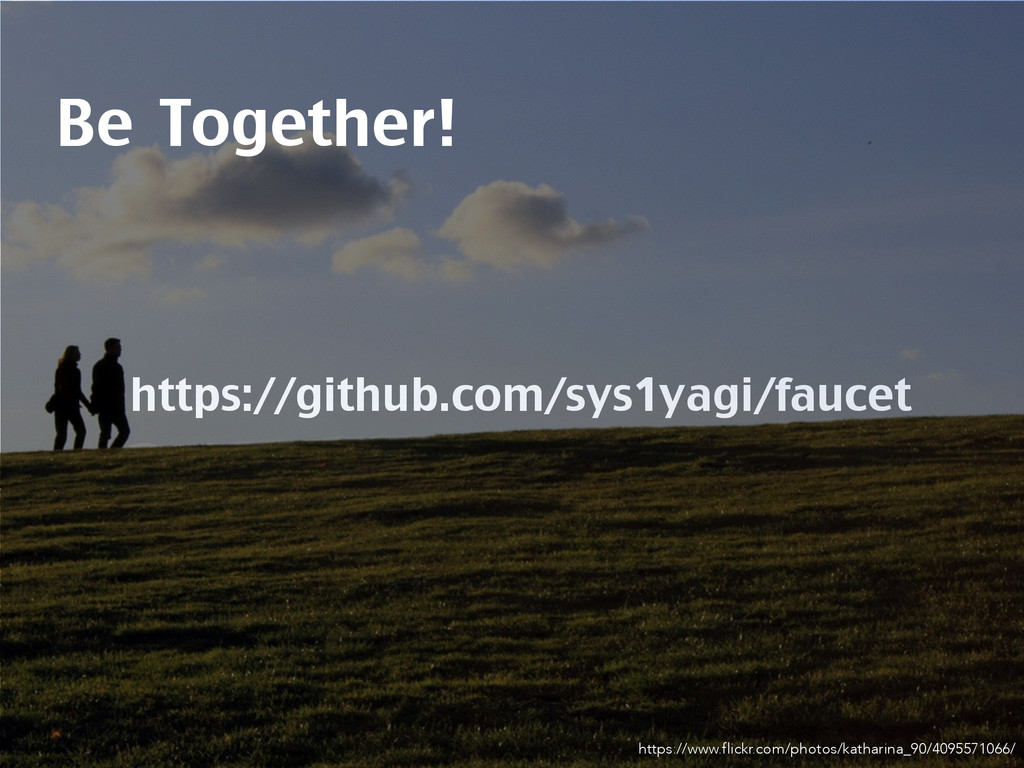 https://github.com/sys1yagi/faucet Be Together!...