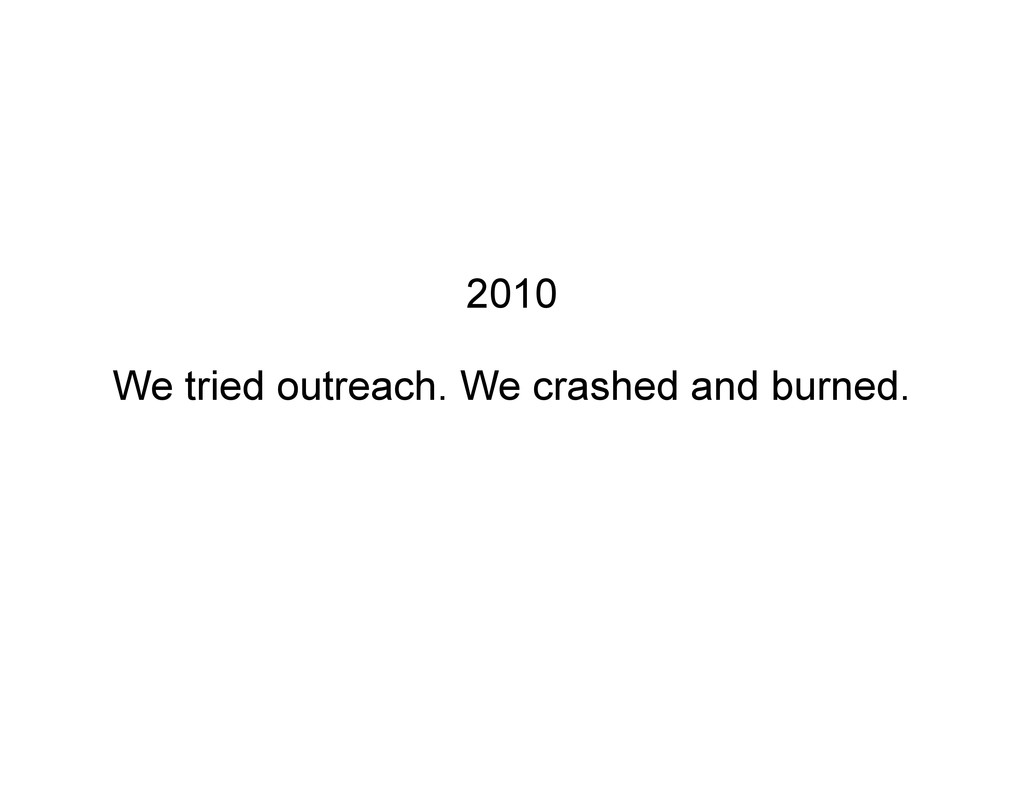 2010 We tried outreach. We crashed and burned.