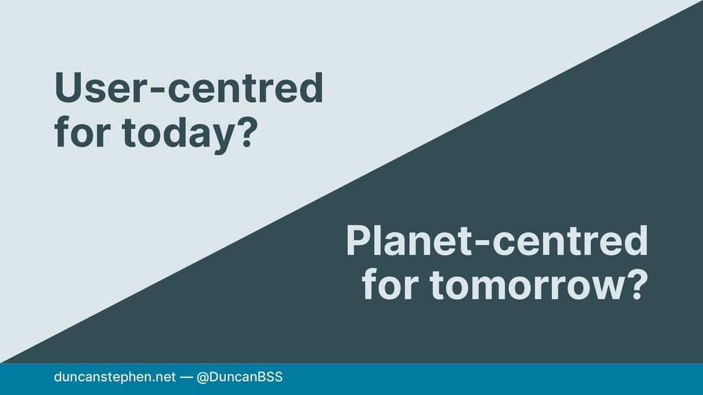 duncanstephen.net — @DuncanBSS User-centred for...