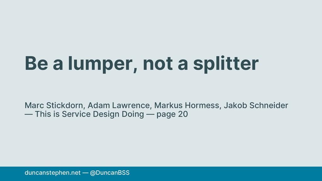 Be a lumper, not a splitter Marc Stickdorn, Ada...