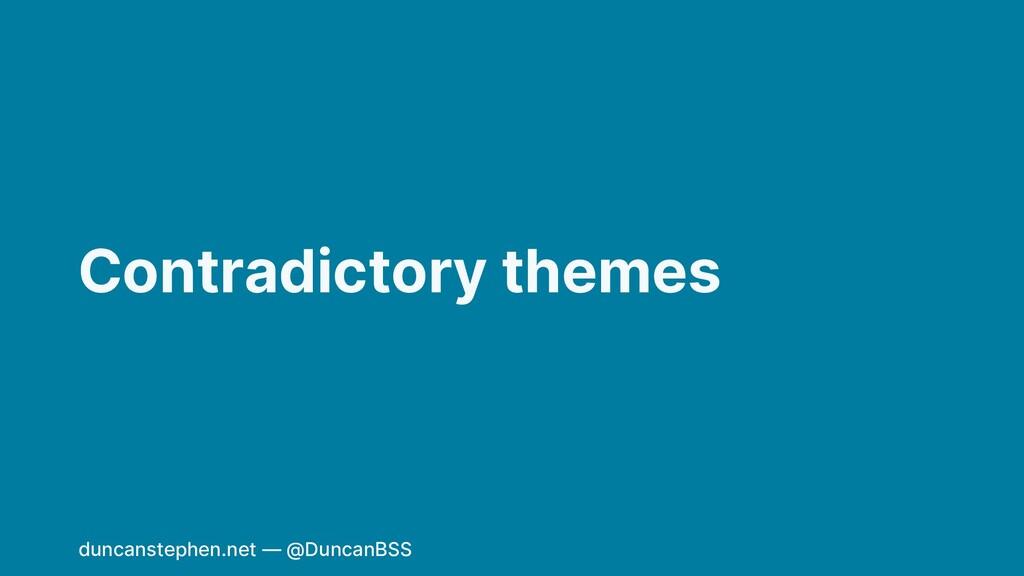 Contradictory themes duncanstephen.net — @Dunca...