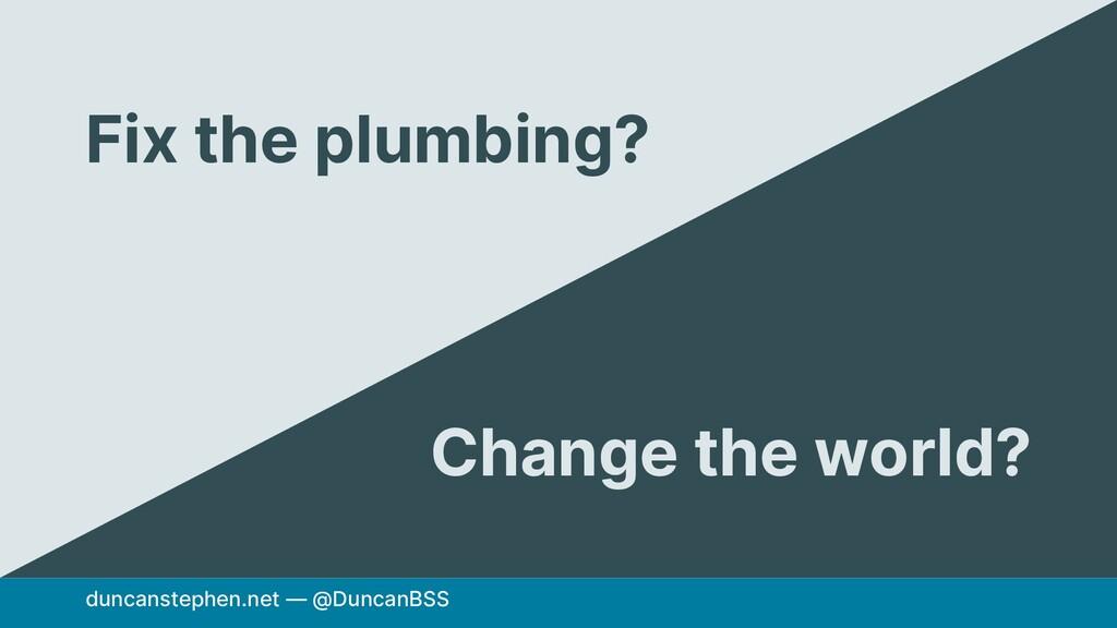 duncanstephen.net — @DuncanBSS Fix the plumbing...