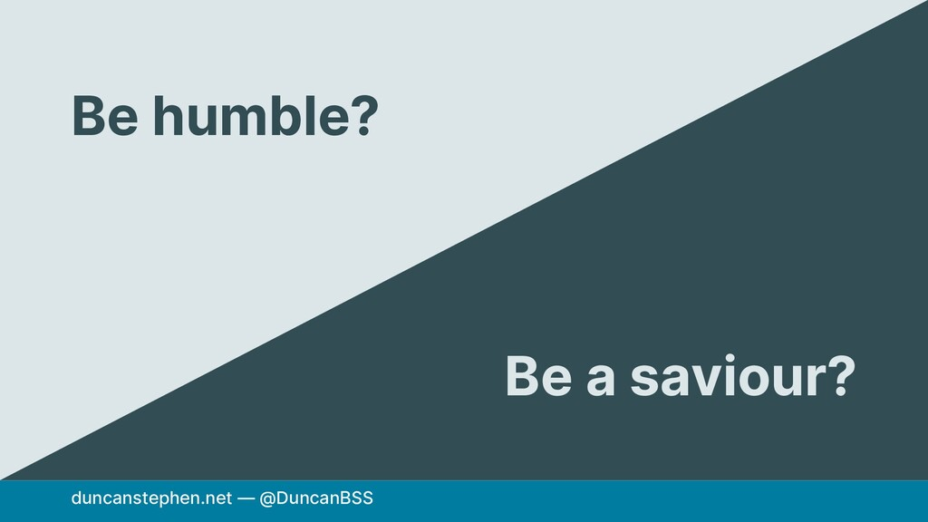 duncanstephen.net — @DuncanBSS Be humble? Be a ...