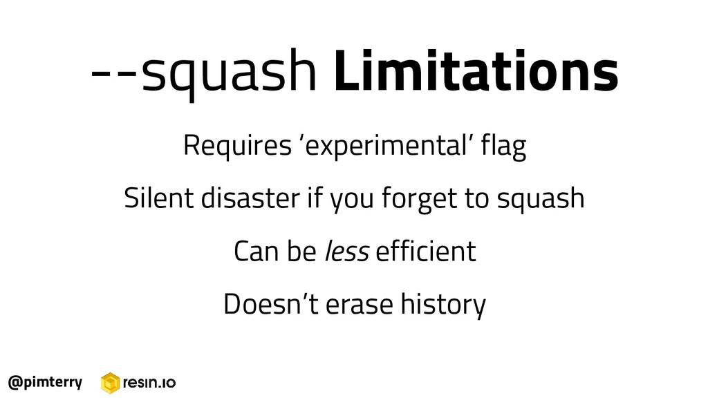 @pimterry --squash Limitations Requires 'experi...