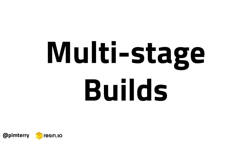 Multi-stage Builds @pimterry