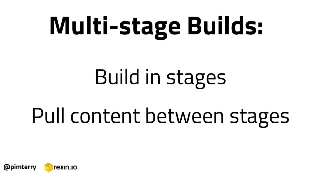 @pimterry Build in stages Pull content between ...