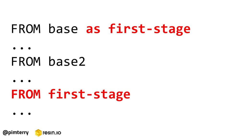 FROM base as first-stage ... FROM base2 ... FRO...