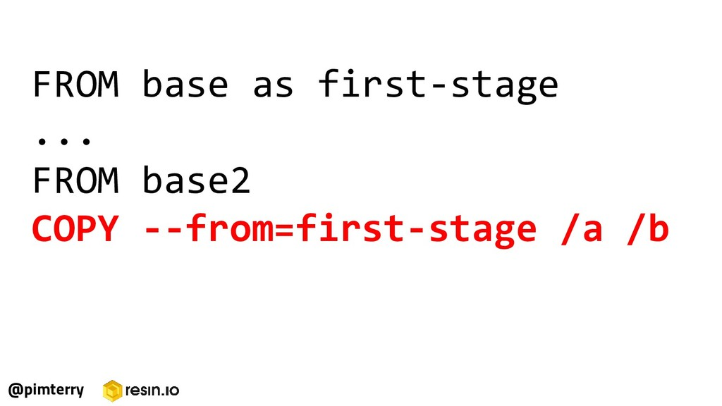 FROM base as first-stage ... FROM base2 COPY --...