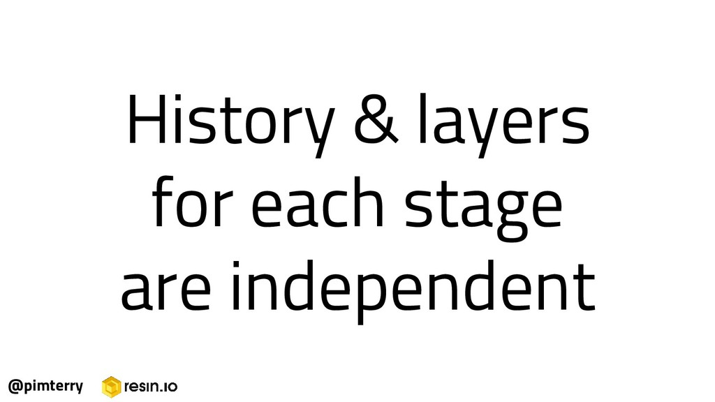History & layers for each stage are independent...