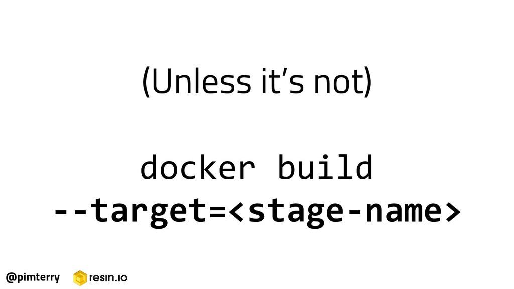 (Unless it's not) docker build --target=<stage-...