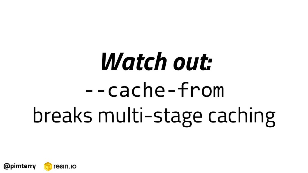 Watch out: --cache-from breaks multi-stage cach...