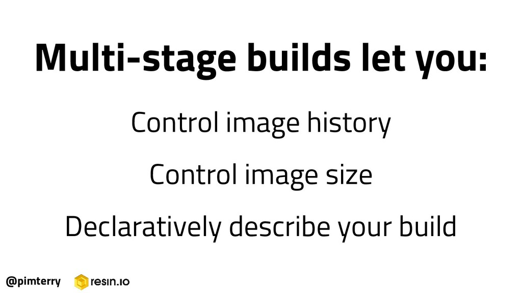 Multi-stage builds let you: Control image histo...