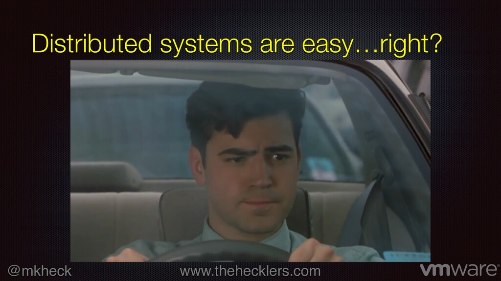 @mkheck www.thehecklers.com Distributed systems...