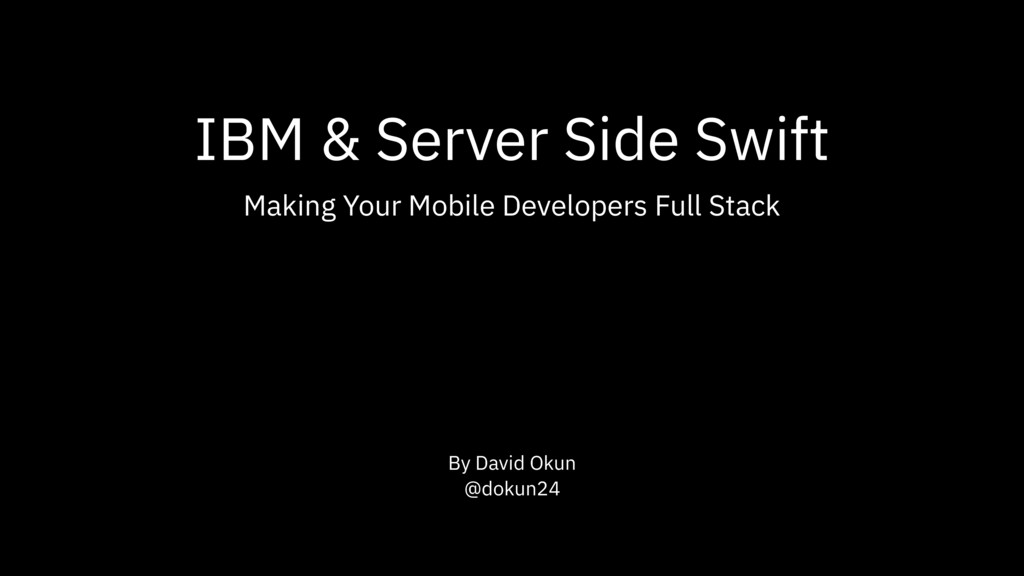 IBM & Server Side Swift Making Your Mobile Deve...