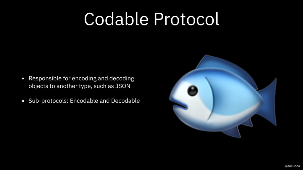 Codable Protocol • Responsible for encoding and...