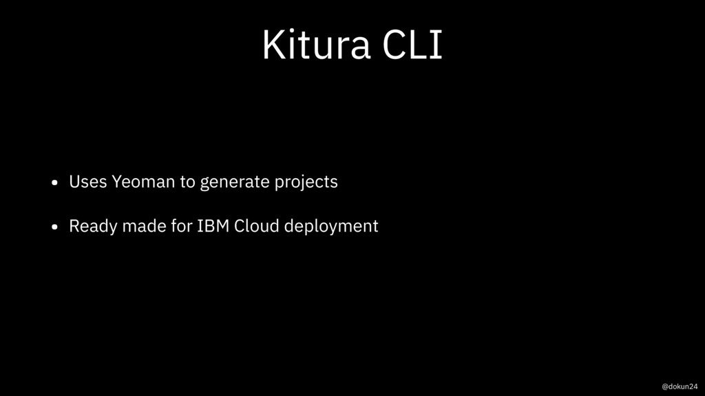 Kitura CLI • Uses Yeoman to generate projects •...