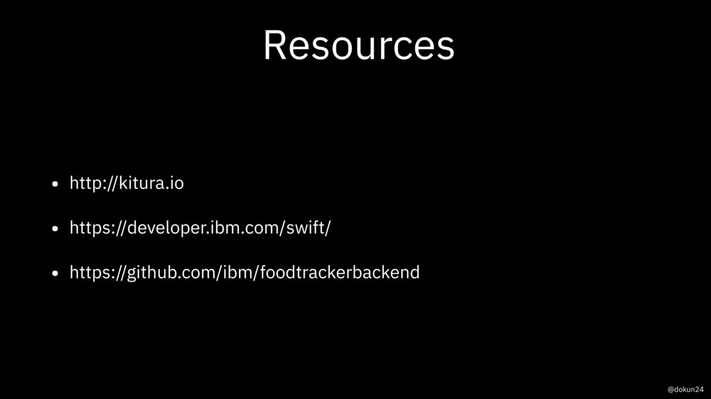Resources • http://kitura.io • https://develope...