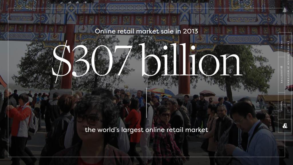 $307 billion Online retail market sale in 2013 ...