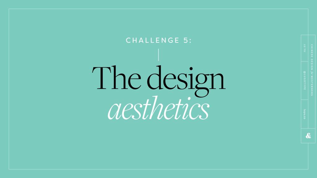 C H A L L E N G E 5 : The design aesthetics C H...