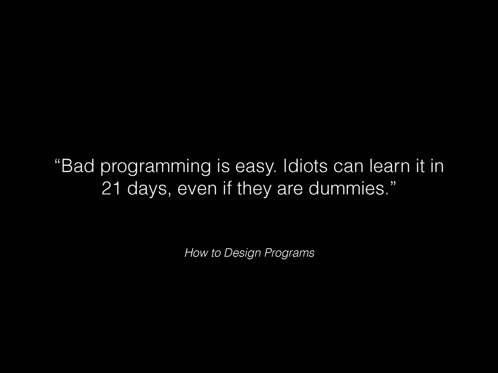"""How to Design Programs """"Bad programming is easy..."""