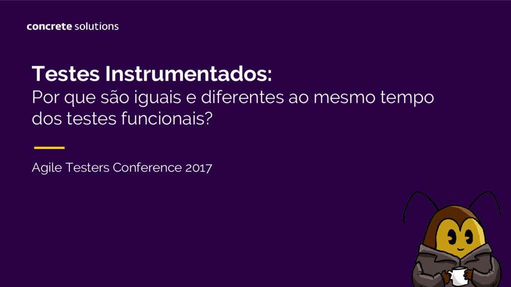 Testes Instrumentados: Por que são iguais e dif...
