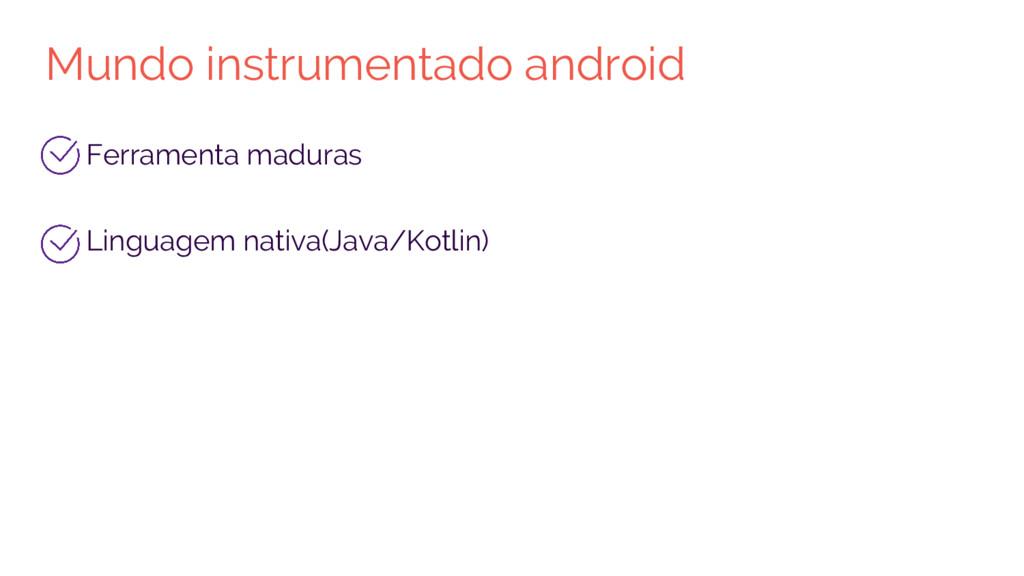 Mundo instrumentado android Ferramenta maduras ...