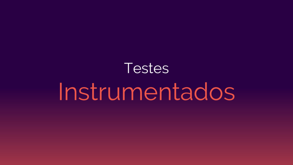 Testes Instrumentados