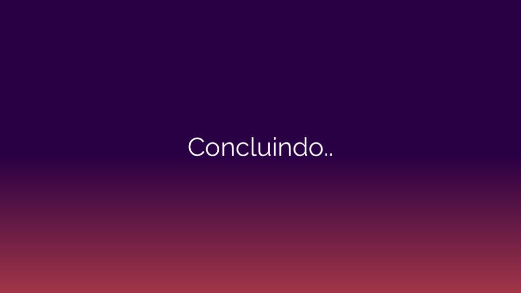 Concluindo..