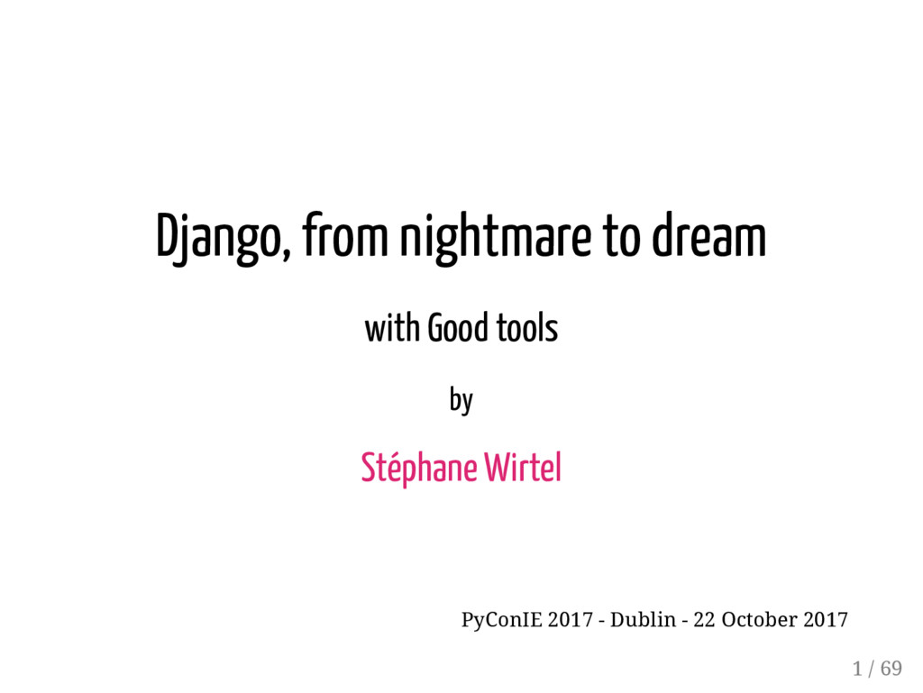 Django, from nightmare to dream with Good tools...