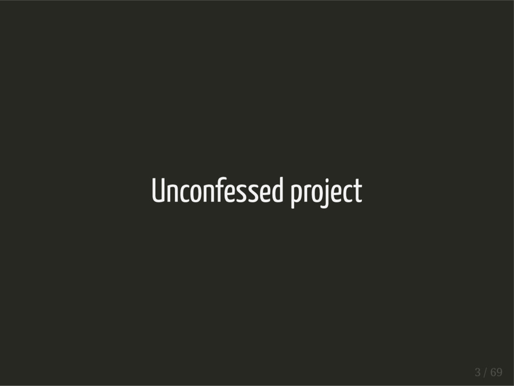 Unconfessed project 3 / 69