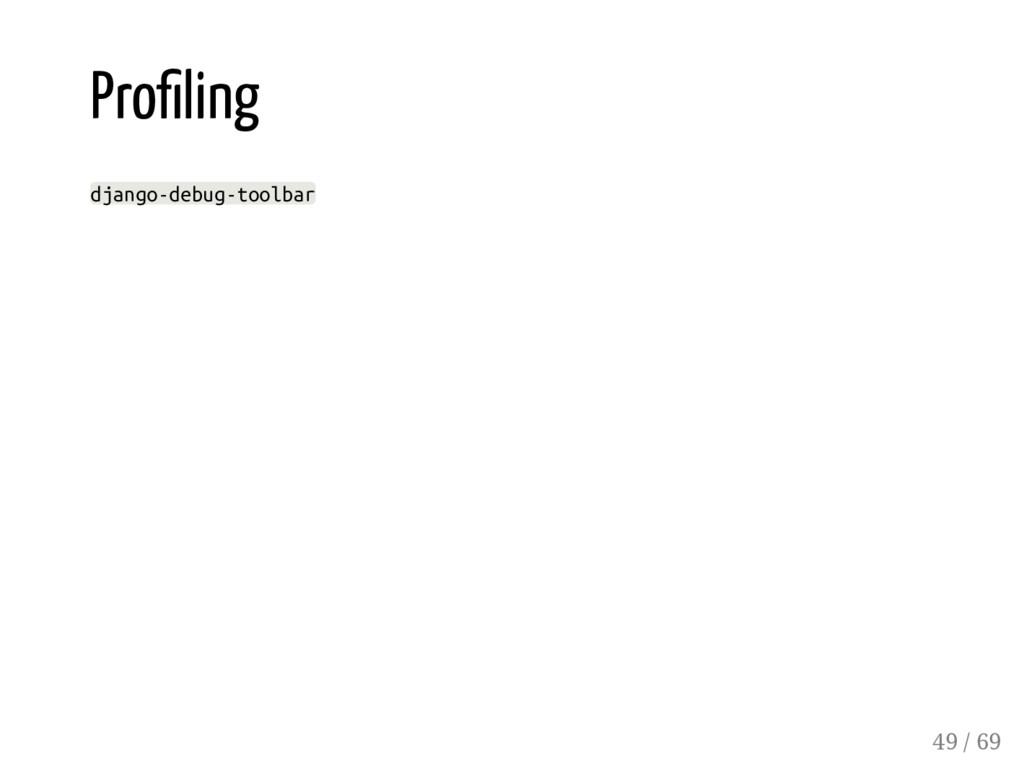 Pro ling django-debug-toolbar 49 / 69