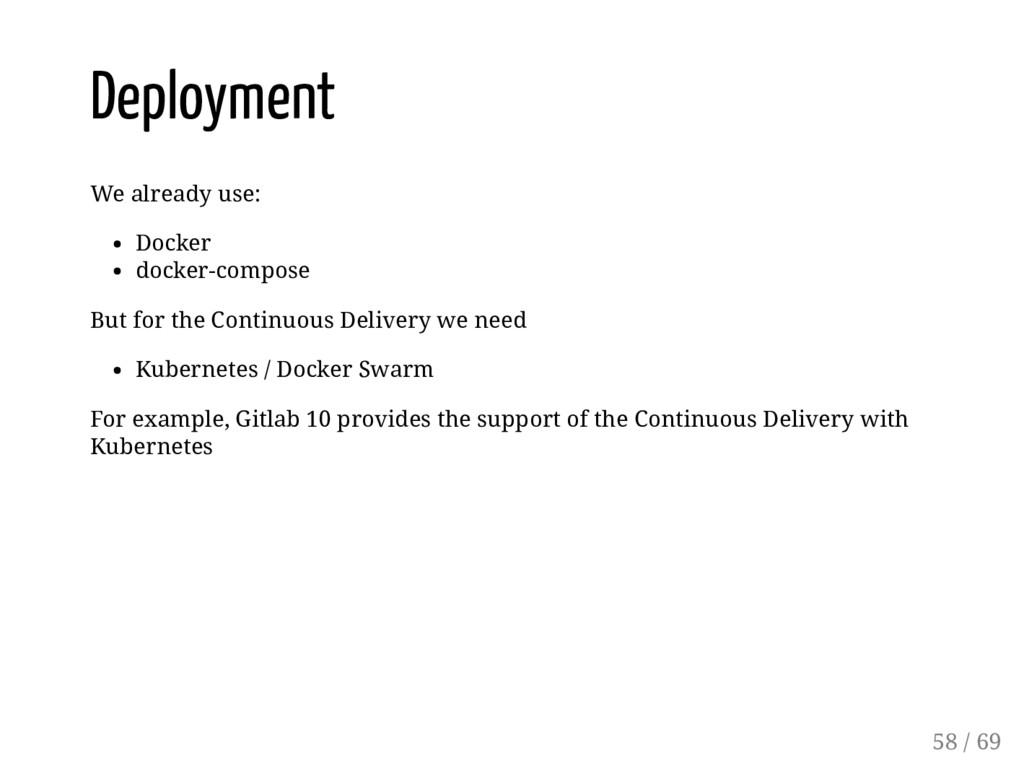 Deployment We already use: Docker docker-compos...