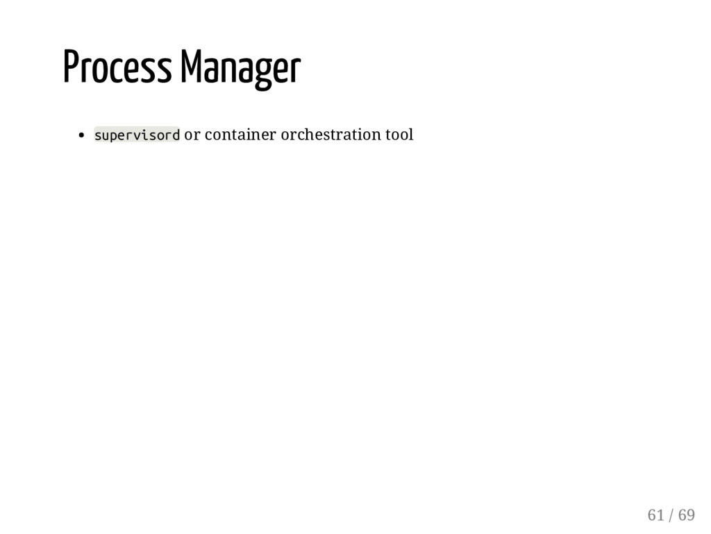 Process Manager supervisord or container orches...