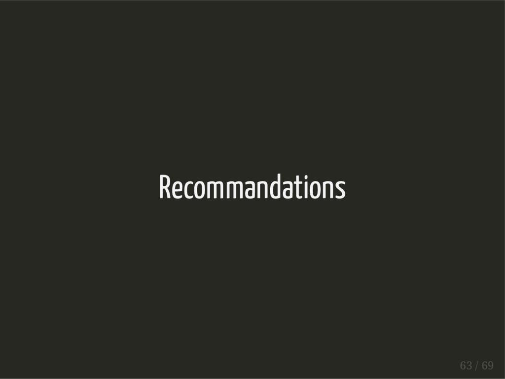 Recommandations 63 / 69