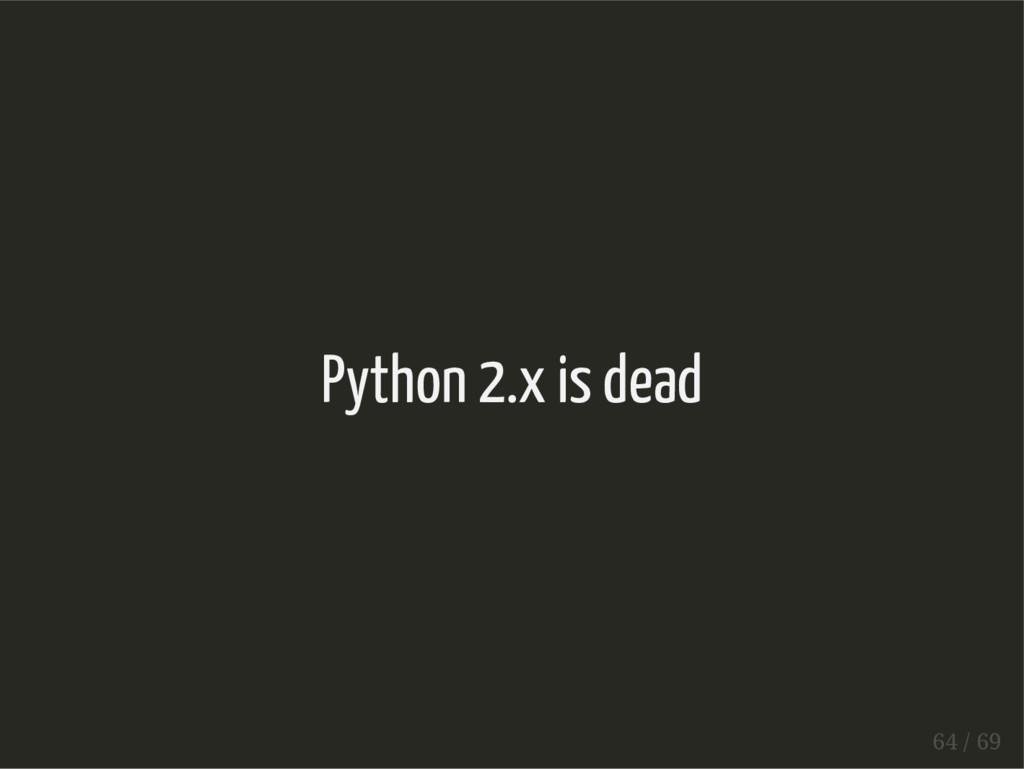 Python 2.x is dead 64 / 69