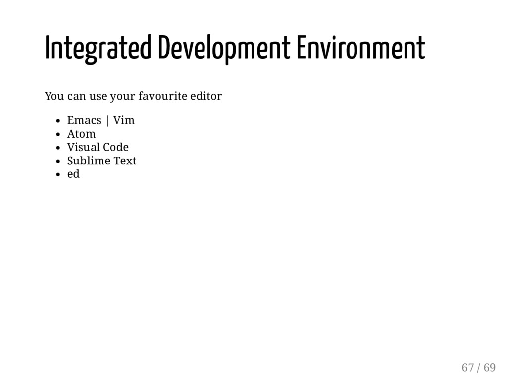Integrated Development Environment You can use ...
