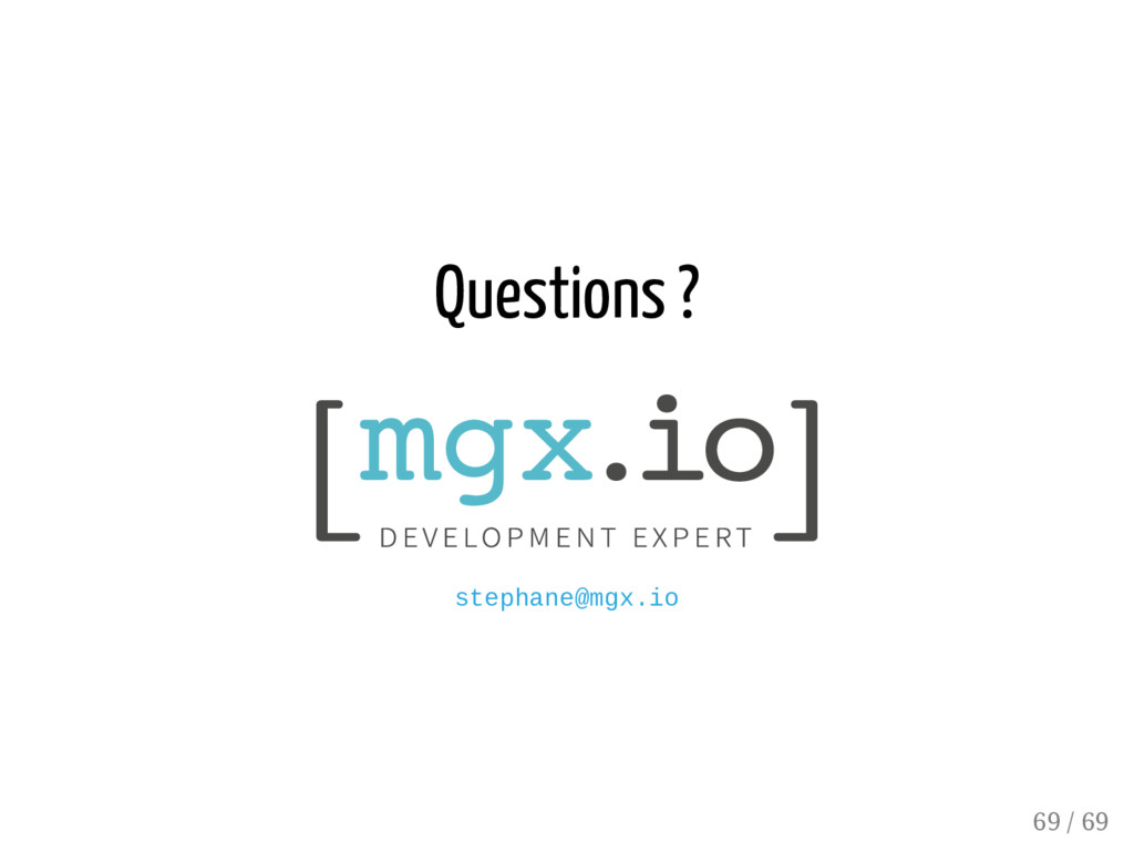 Questions ? stephane@mgx.io 69 / 69