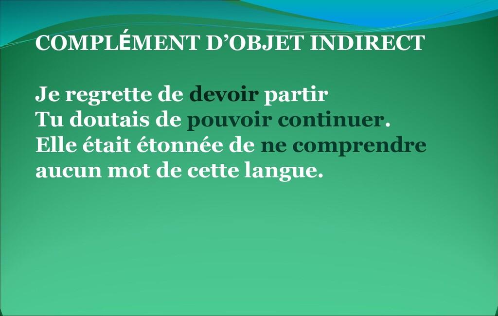 COMPLÉMENT D'OBJET INDIRECT Je regrette de devo...