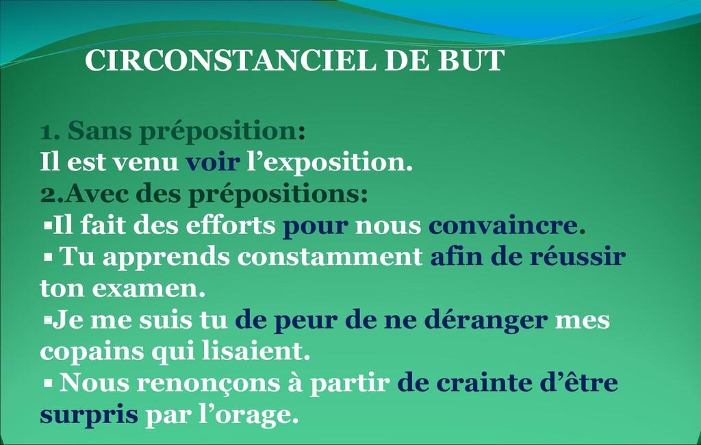 CIRCONSTANCIEL DE BUT 1. Sans préposition: Il e...