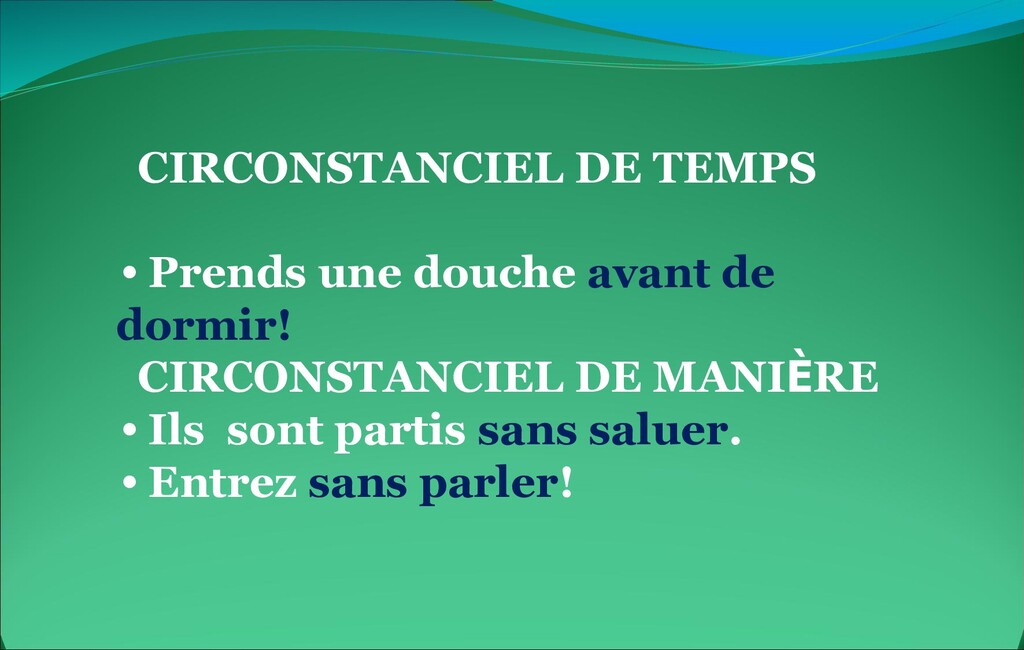 CIRCONSTANCIEL DE TEMPS • Prends une douche ava...