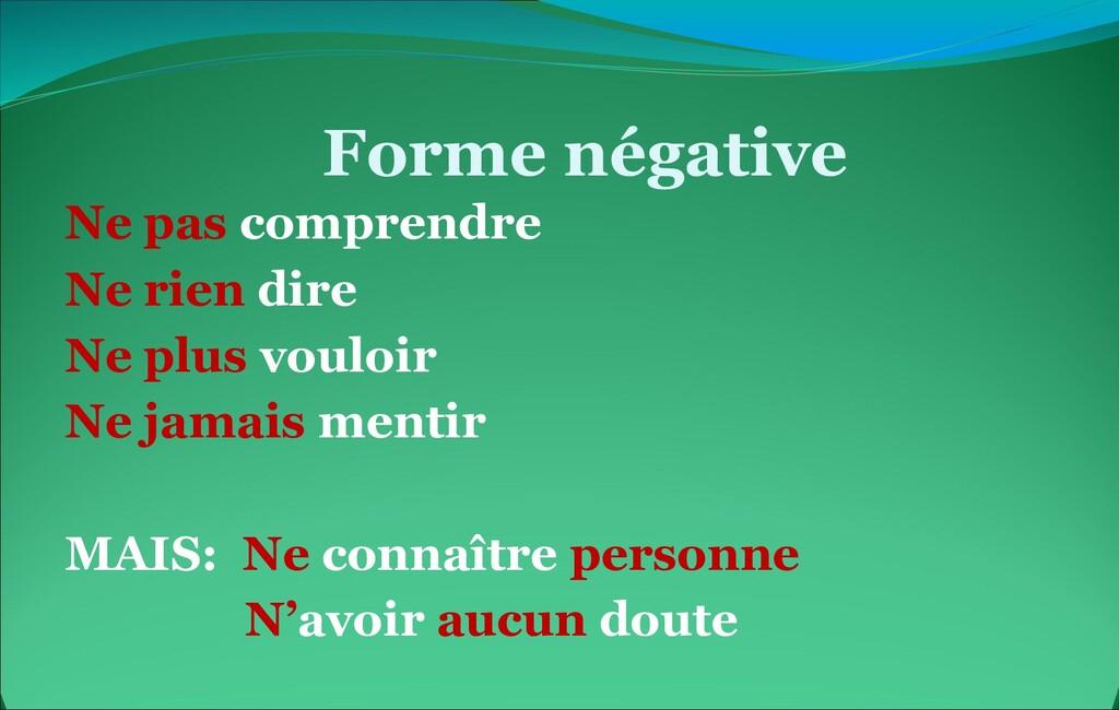 Forme négative Ne pas comprendre Ne rien dire N...