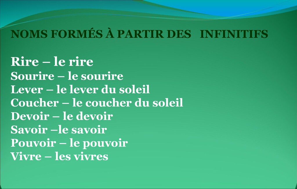 NOMS FORMÉS À PARTIR DES INFINITIFS Rire – le r...