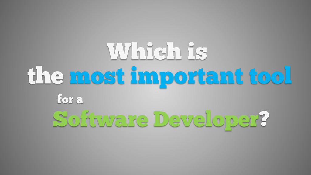 for a Software Developer? Which is the most imp...
